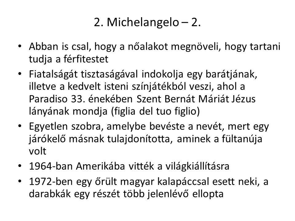 2. Michelangelo – 2. Abban is csal, hogy a nőalakot megnöveli, hogy tartani tudja a férfitestet Fiatalságát tisztaságával indokolja egy barátjának, il