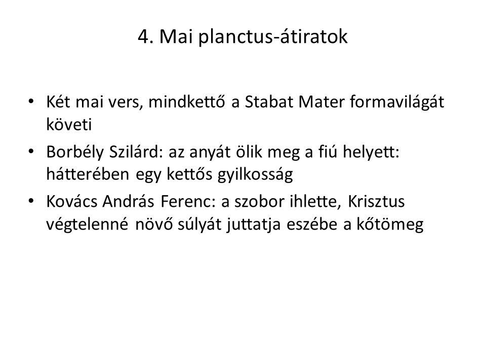 4. Mai planctus-átiratok Két mai vers, mindkettő a Stabat Mater formavilágát követi Borbély Szilárd: az anyát ölik meg a fiú helyett: hátterében egy k