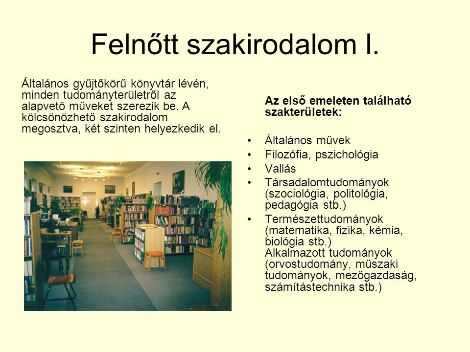 Felnőtt szakirodalom I. Az első emeleten található szakterületek: Általános művek Filozófia, pszichológia Vallás Társadalomtudományok (szociológia, po