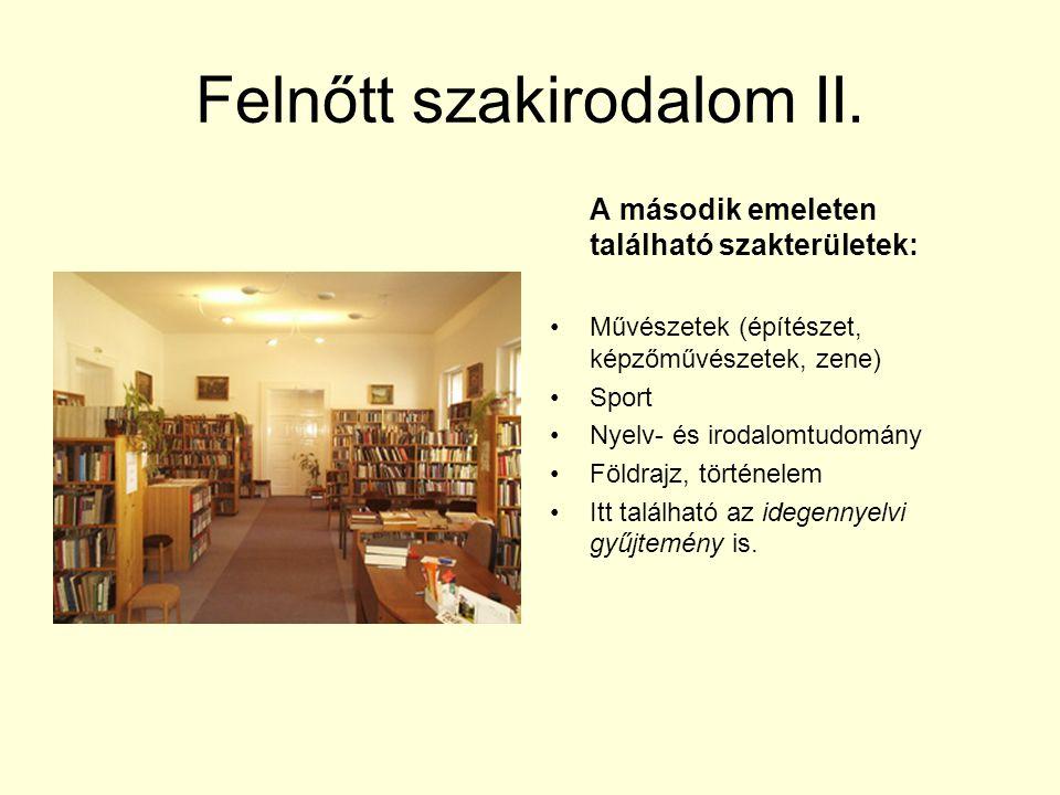 Felnőtt szakirodalom II. A második emeleten található szakterületek: Művészetek (építészet, képzőművészetek, zene) Sport Nyelv- és irodalomtudomány Fö