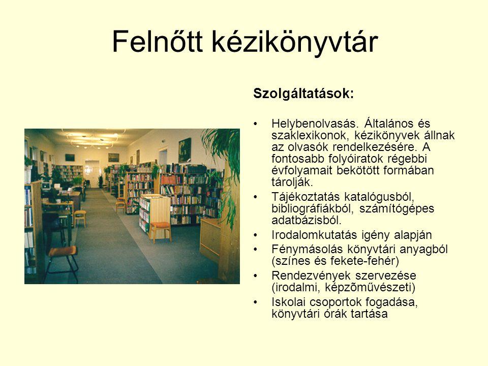 Felnőtt kézikönyvtár Szolgáltatások: Helybenolvasás. Általános és szaklexikonok, kézikönyvek állnak az olvasók rendelkezésére. A fontosabb folyóiratok