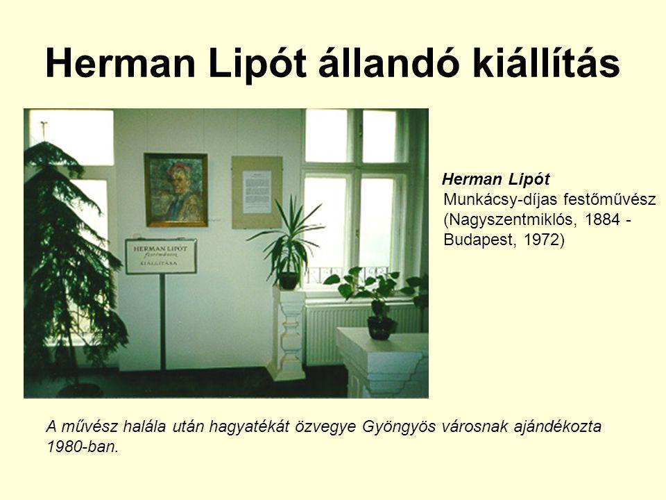 Herman Lipót állandó kiállítás Herman Lipót Munkácsy-díjas festőművész (Nagyszentmiklós, 1884 - Budapest, 1972) A művész halála után hagyatékát özvegye Gyöngyös városnak ajándékozta 1980-ban.