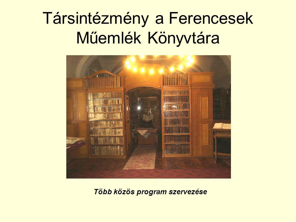 Társintézmény a Ferencesek Műemlék Könyvtára Több közös program szervezése