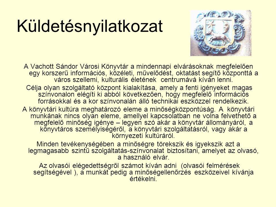 Küldetésnyilatkozat A Vachott Sándor Városi Könyvtár a mindennapi elvárásoknak megfelelően egy korszerű információs, közéleti, művelődést, oktatást se