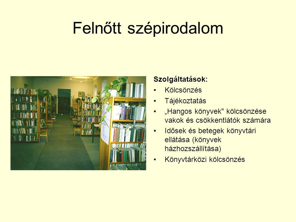 """Felnőtt szépirodalom Szolgáltatások: Kölcsönzés Tájékoztatás """"Hangos könyvek kölcsönzése vakok és csökkentlátók számára Idősek és betegek könyvtári ellátása (könyvek házhozszállítása) Könyvtárközi kölcsönzés"""