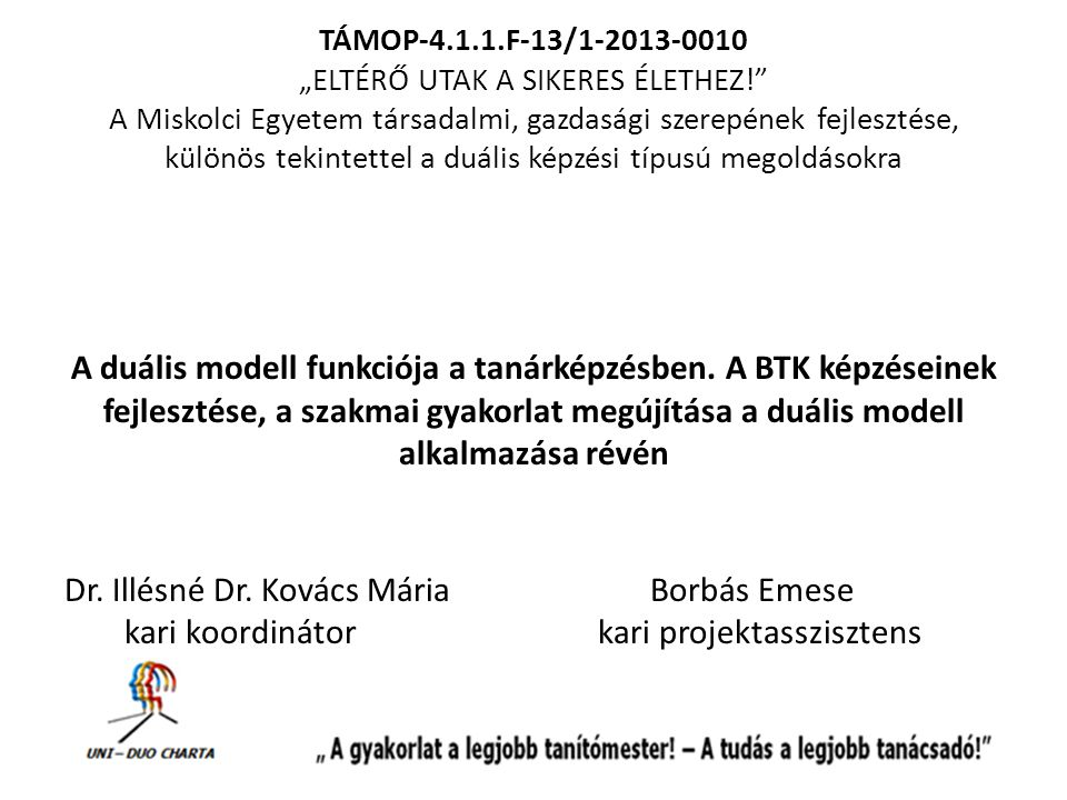 """TÁMOP-4.1.1.F-13/1-2013-0010 """"ELTÉRŐ UTAK A SIKERES ÉLETHEZ!"""" A Miskolci Egyetem társadalmi, gazdasági szerepének fejlesztése, különös tekintettel a d"""