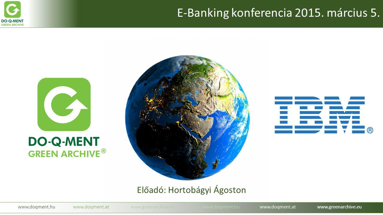 Előadó: Hortobágyi Ágoston www.doqment.huwww.doqment.atwww.greenarchive.euwww.doqment.huwww.doqment.atwww.greenarchive.eu E-Banking konferencia 2015.