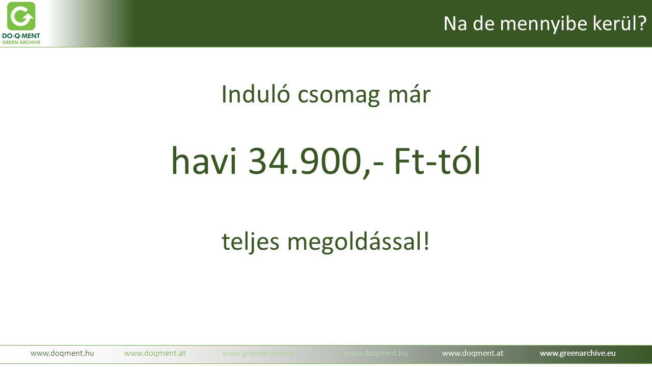 Induló csomag már havi 34.900,- Ft-tól teljes megoldással! www.doqment.huwww.doqment.atwww.greenarchive.euwww.doqment.huwww.doqment.atwww.greenarchive