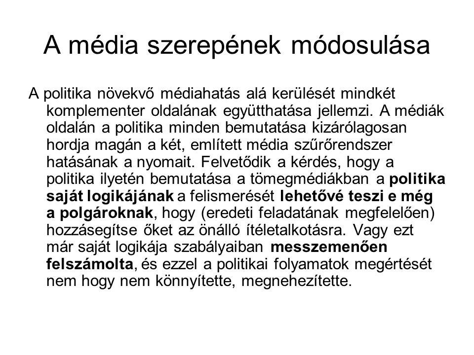 A média szerepének módosulása A politika növekvő médiahatás alá kerülését mindkét komplementer oldalának együtthatása jellemzi. A médiák oldalán a pol
