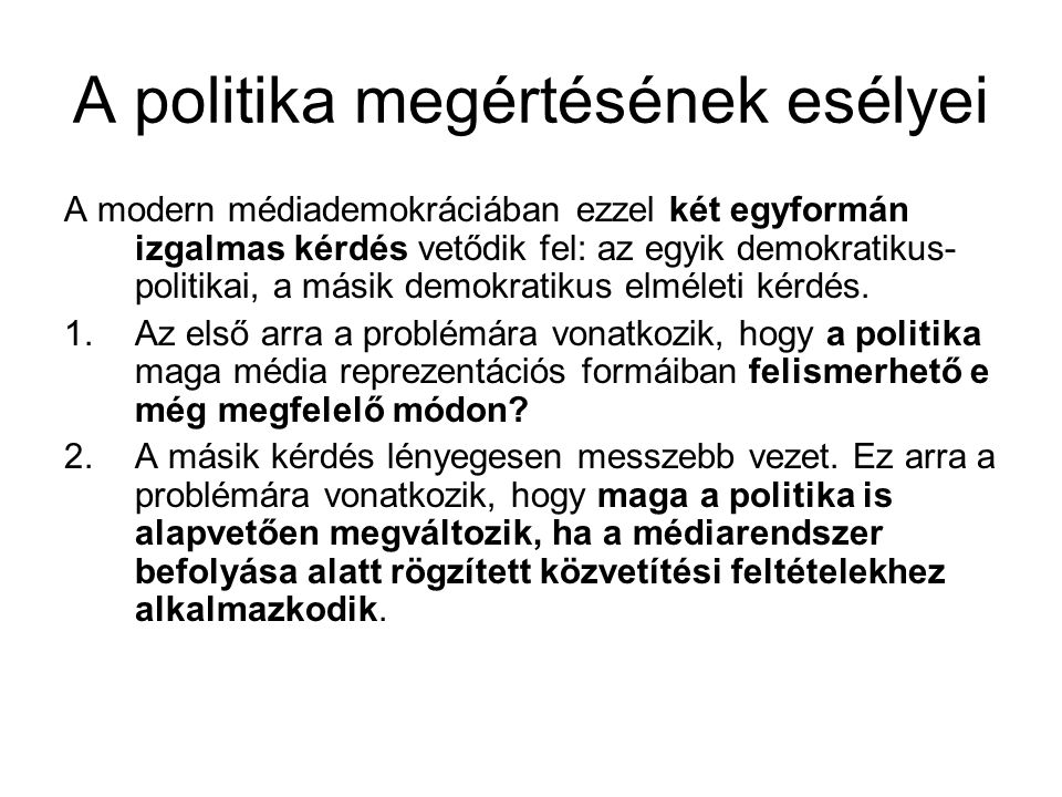 A politika megértésének esélyei A modern médiademokráciában ezzel két egyformán izgalmas kérdés vetődik fel: az egyik demokratikus- politikai, a másik demokratikus elméleti kérdés.