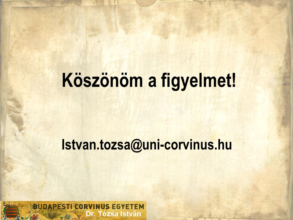 Dr. Tózsa István Köszönöm a figyelmet! Istvan.tozsa@uni-corvinus.hu