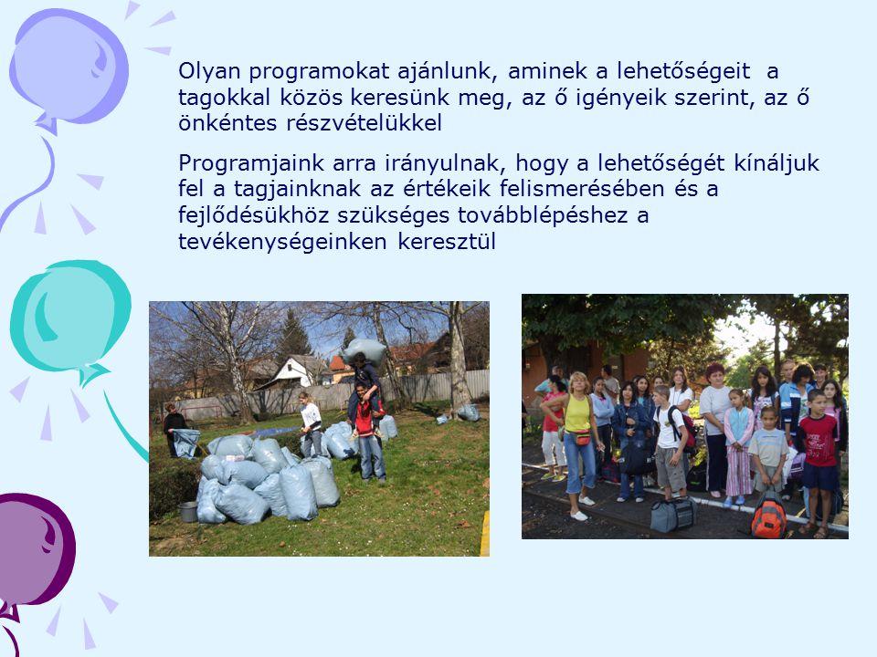Olyan programokat ajánlunk, aminek a lehetőségeit a tagokkal közös keresünk meg, az ő igényeik szerint, az ő önkéntes részvételükkel Programjaink arra