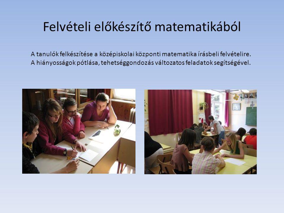 Felvételi előkészítő matematikából A tanulók felkészítése a középiskolai központi matematika írásbeli felvételire. A hiányosságok pótlása, tehetséggon