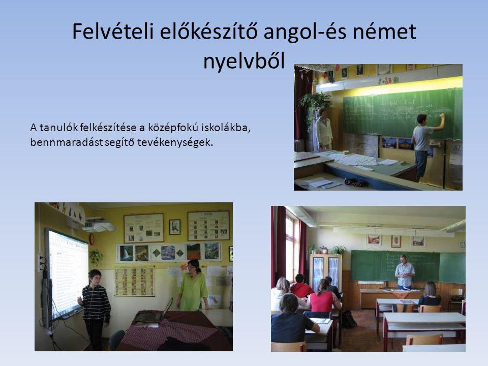 Felvételi előkészítő angol-és német nyelvből A tanulók felkészítése a középfokú iskolákba, bennmaradást segítő tevékenységek.