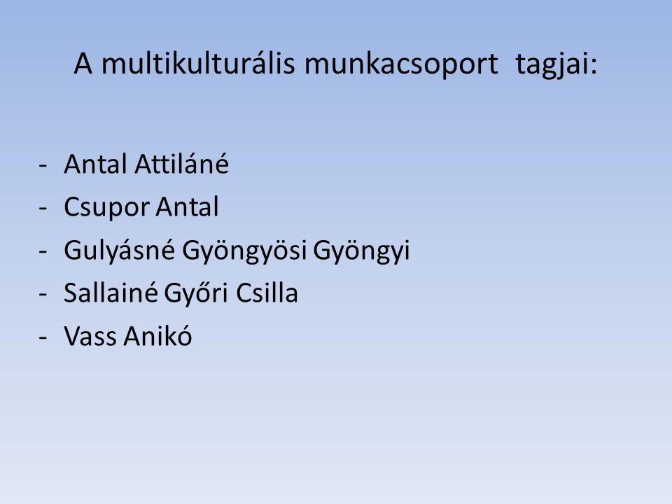 A multikulturális munkacsoport tagjai: -Antal Attiláné -Csupor Antal -Gulyásné Gyöngyösi Gyöngyi -Sallainé Győri Csilla -Vass Anikó