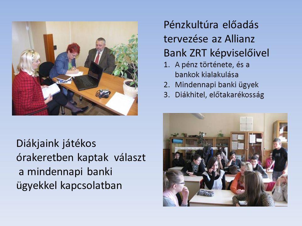 Pénzkultúra előadás tervezése az Allianz Bank ZRT képviselőivel 1.A pénz története, és a bankok kialakulása 2.Mindennapi banki ügyek 3.Diákhitel, előt