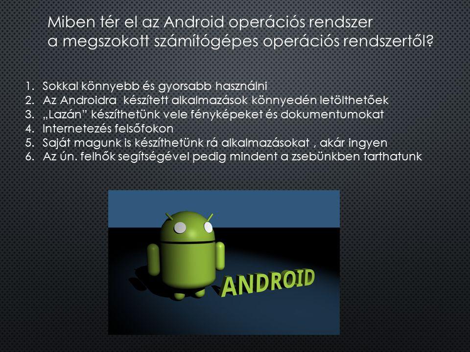 Miben tér el az Android operációs rendszer a megszokott számítógépes operációs rendszertől? 1.Sokkal könnyebb és gyorsabb használni 2.Az Androidra kés