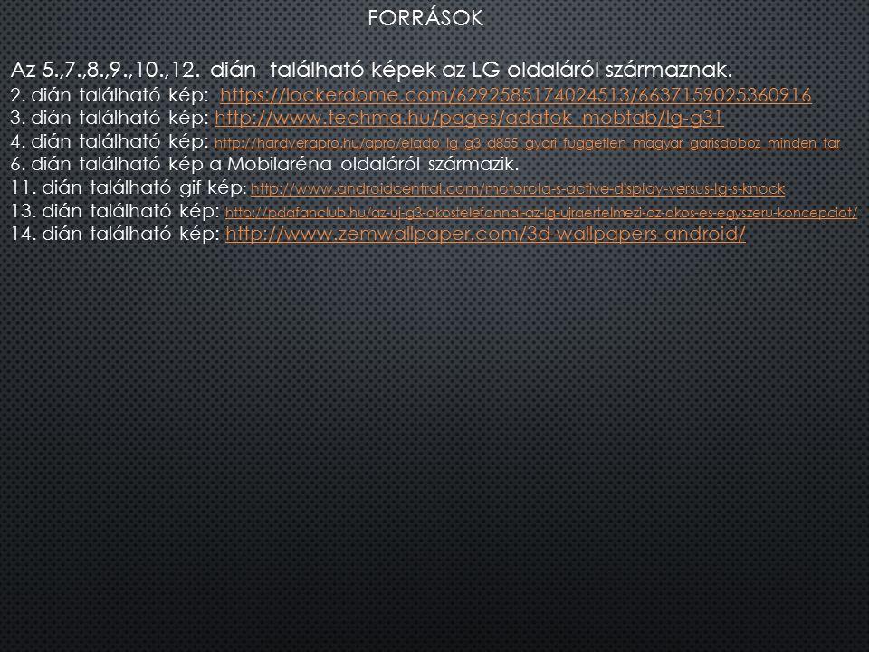 FORRÁSOK Az 5.,7.,8.,9.,10.,12. dián található képek az LG oldaláról származnak. 2. dián található kép: https://lockerdome.com/6292585174024513/663715