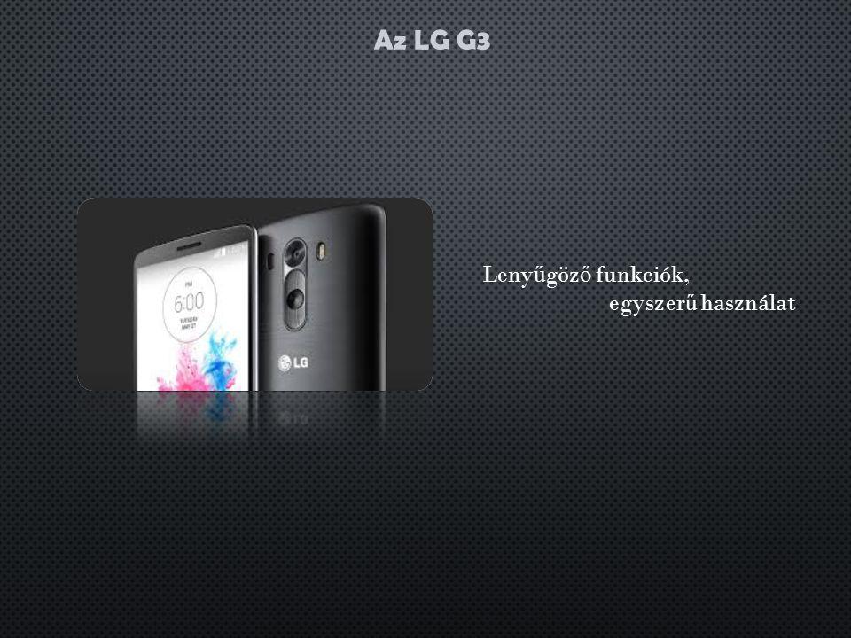 Az LG G3 Leny ű göz ő funkciók, egyszer ű használat
