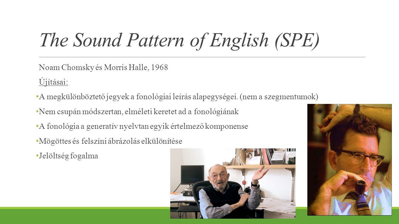 The Sound Pattern of English (SPE) Noam Chomsky és Morris Halle, 1968 Újításai: A megkülönböztető jegyek a fonológiai leírás alapegységei. (nem a szeg