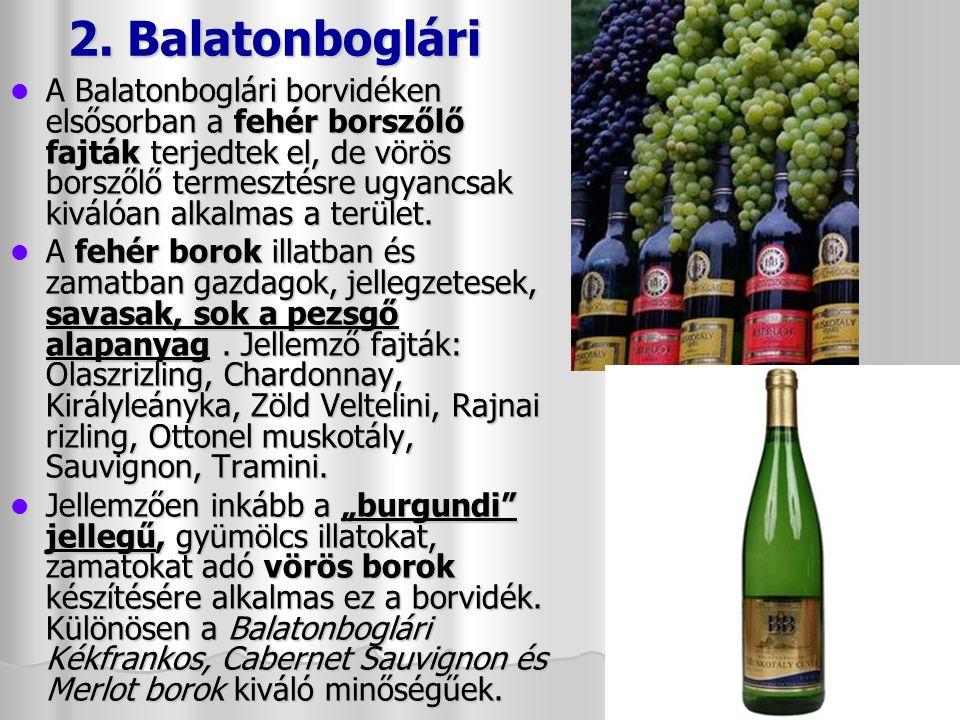 1.Badacsony Kizárólag (99 %) fehér borszőlő fajtákat termesztenek.