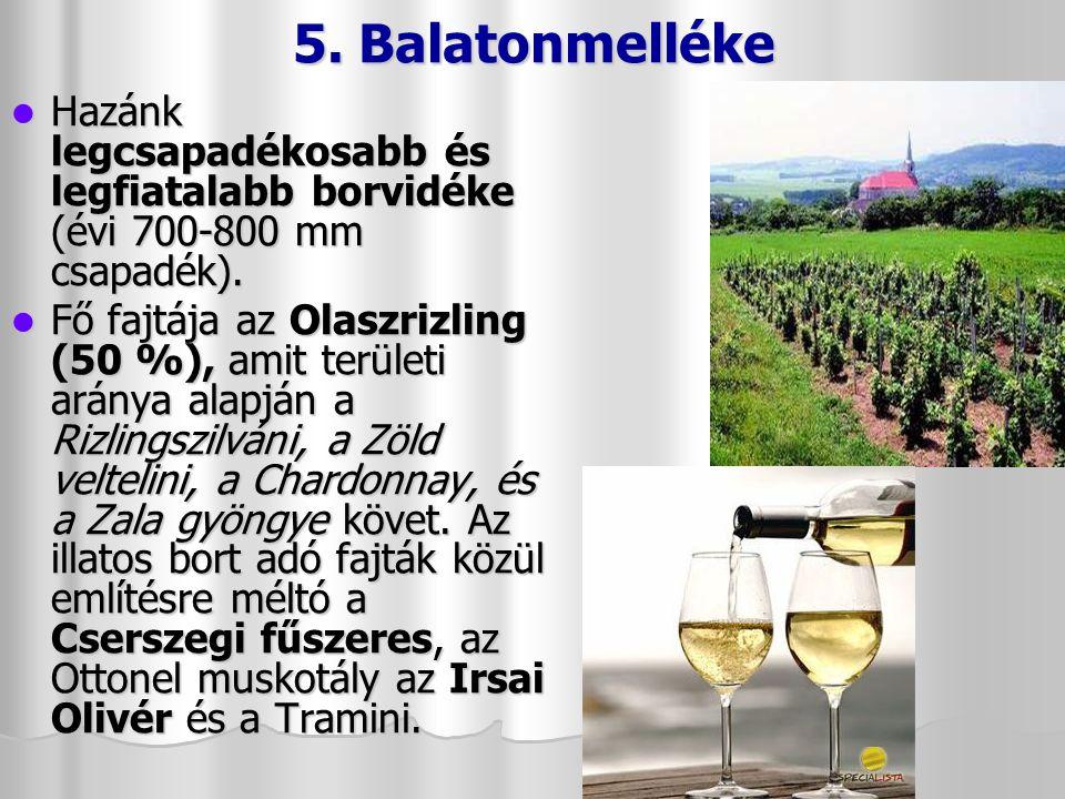 4. Balatonfelvidéki A borvidék a Keszthelyi-hegység és a Déli-Bakony közötti medencék oldalain, a Káli-medence lejtőin terül el. A borvidék a Keszthel