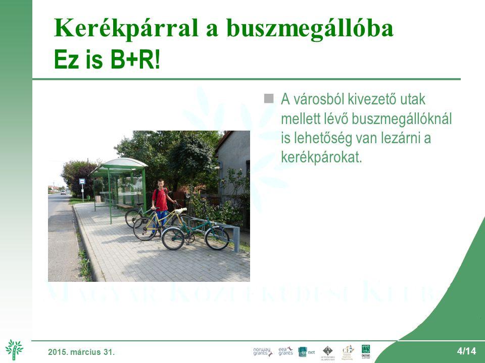4/14 2015. március 31. Kerékpárral a buszmegállóba Ez is B+R.
