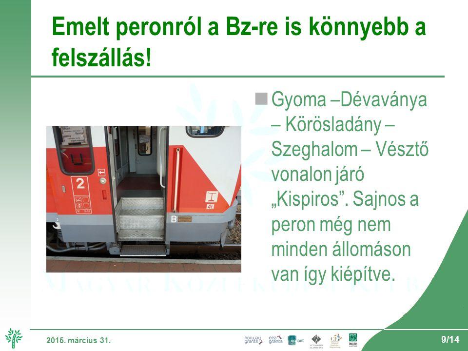 9/14 2015. március 31. Emelt peronról a Bz-re is könnyebb a felszállás.