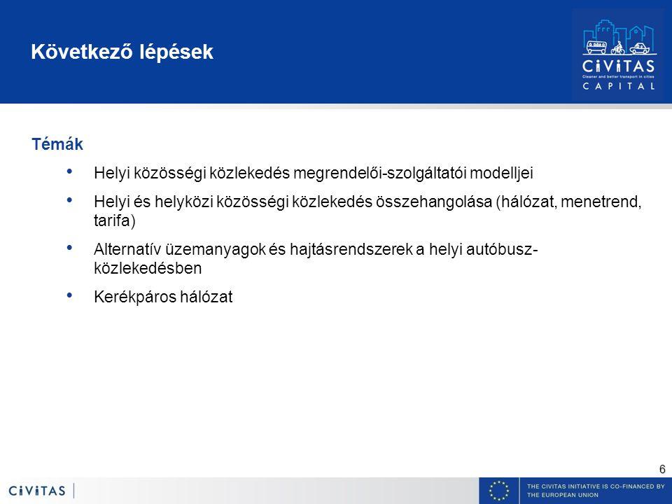 6 Következő lépések Témák Helyi közösségi közlekedés megrendelői-szolgáltatói modelljei Helyi és helyközi közösségi közlekedés összehangolása (hálózat