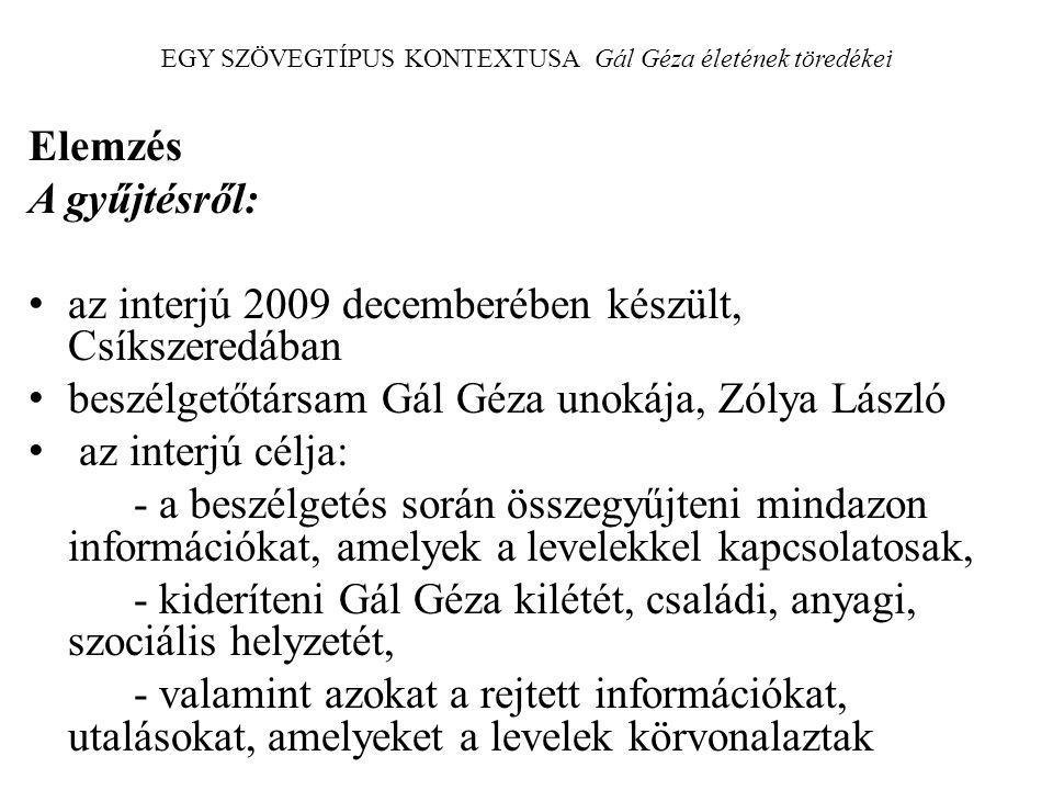 EGY SZÖVEGTÍPUS KONTEXTUSA Gál Géza életének töredékei Elemzés A gyűjtésről: az interjú 2009 decemberében készült, Csíkszeredában beszélgetőtársam Gál