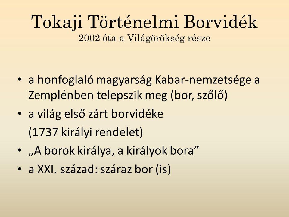 Tokaji Történelmi Borvidék 2002 óta a Világörökség része a honfoglaló magyarság Kabar-nemzetsége a Zemplénben telepszik meg (bor, szőlő) a világ első