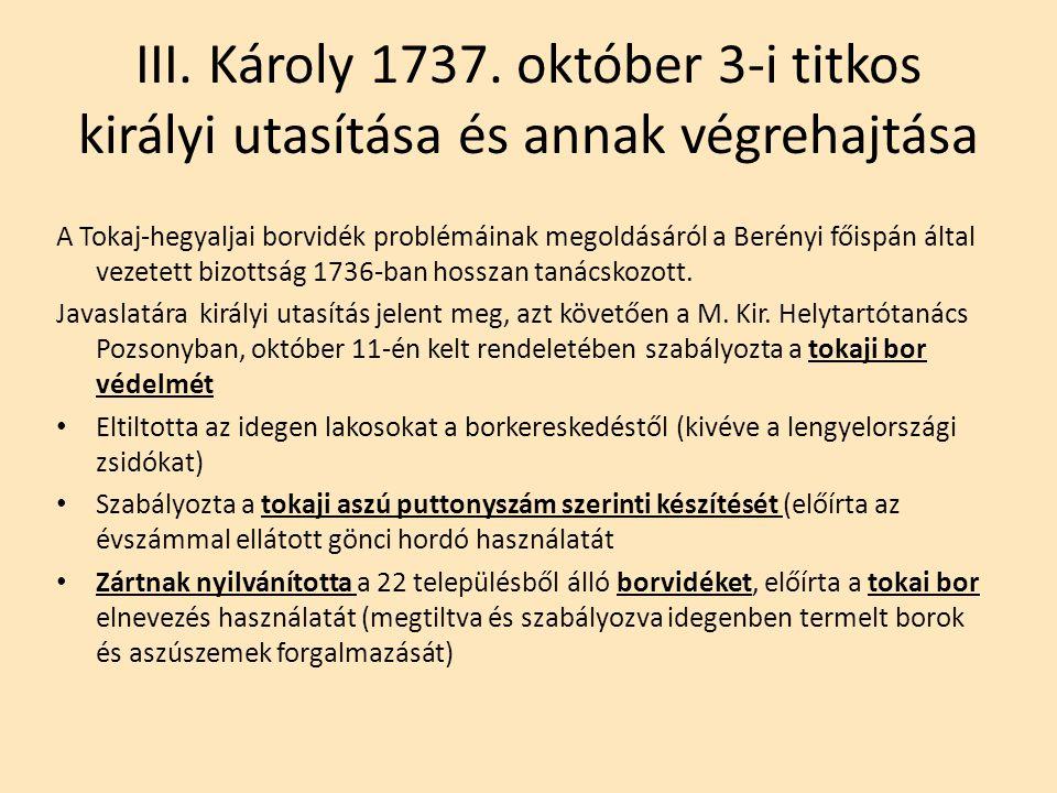 III. Károly 1737. október 3-i titkos királyi utasítása és annak végrehajtása A Tokaj-hegyaljai borvidék problémáinak megoldásáról a Berényi főispán ál