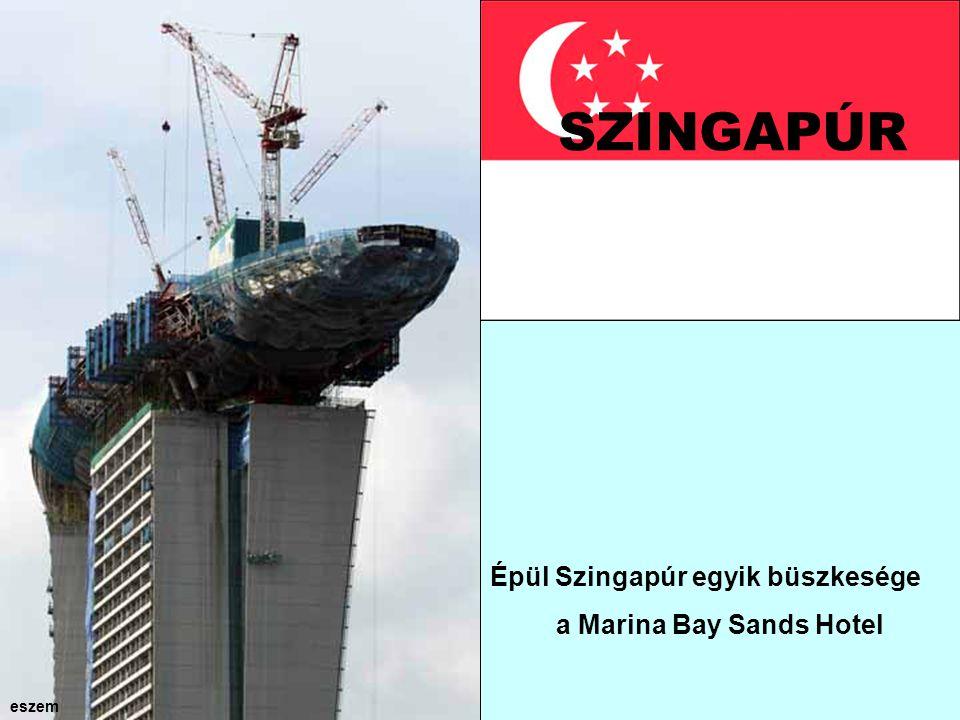 SZINGAPÚR Épül Szingapúr egyik büszkesége a Marina Bay Sands Hotel eszem