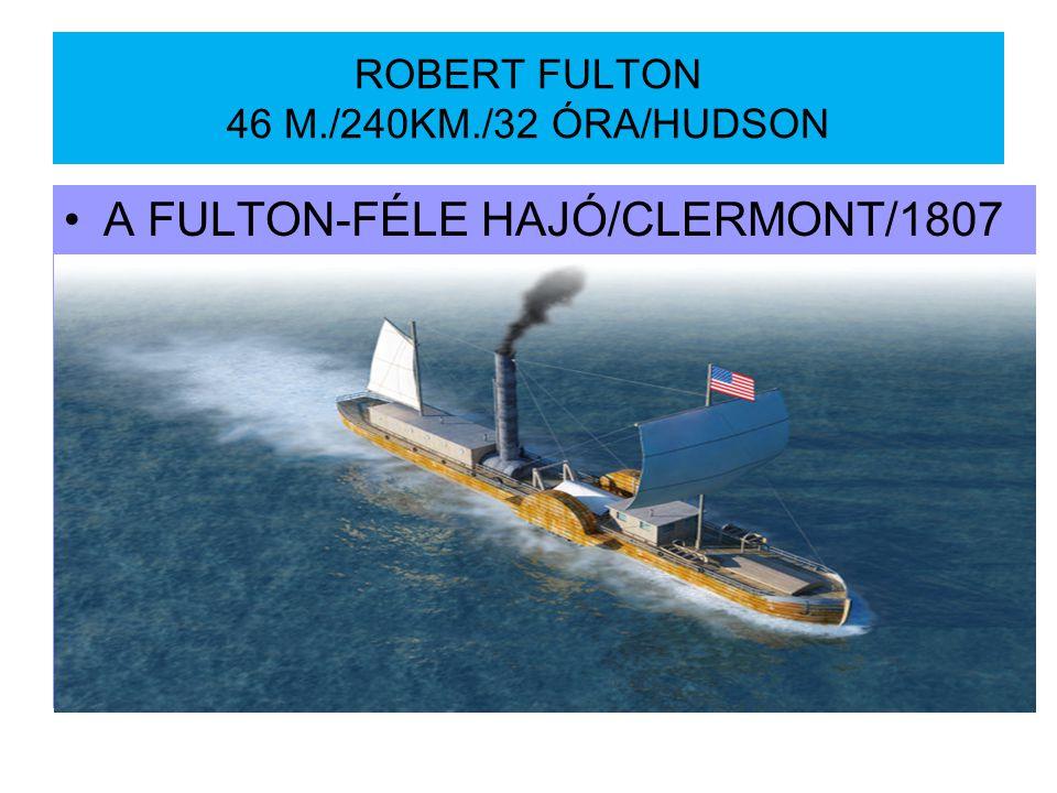 ROBERT FULTON 46 M./240KM./32 ÓRA/HUDSON A FULTON-FÉLE HAJÓ/CLERMONT/1807