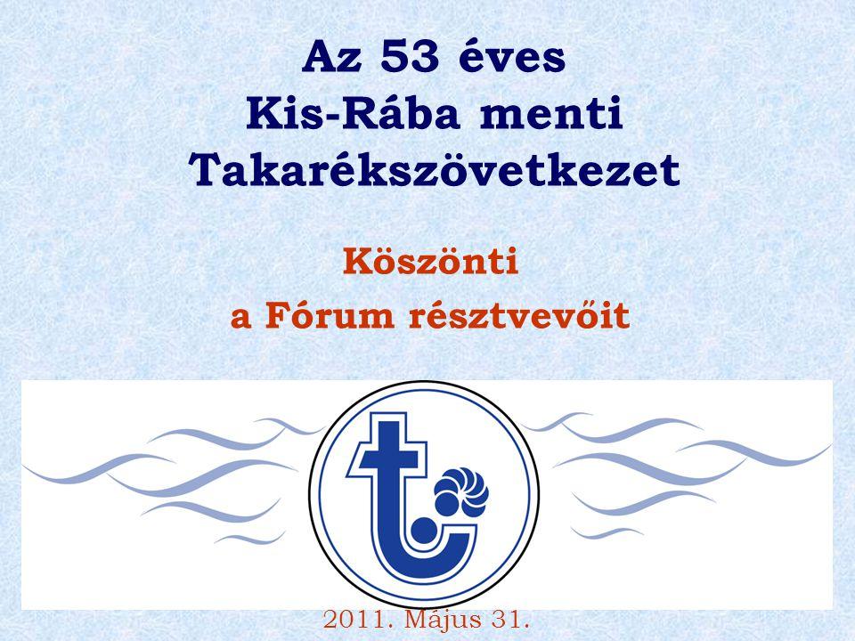 Az 53 éves Kis-Rába menti Takarékszövetkezet Köszönti a Fórum résztvevőit 2011. Május 31.