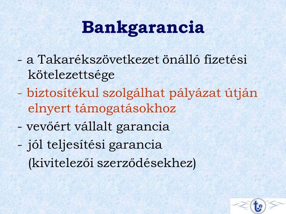 Bankgarancia - a Takarékszövetkezet önálló fizetési kötelezettsége - biztosítékul szolgálhat pályázat útján elnyert támogatásokhoz - vevőért vállalt garancia -jól teljesítési garancia (kivitelezői szerződésekhez)