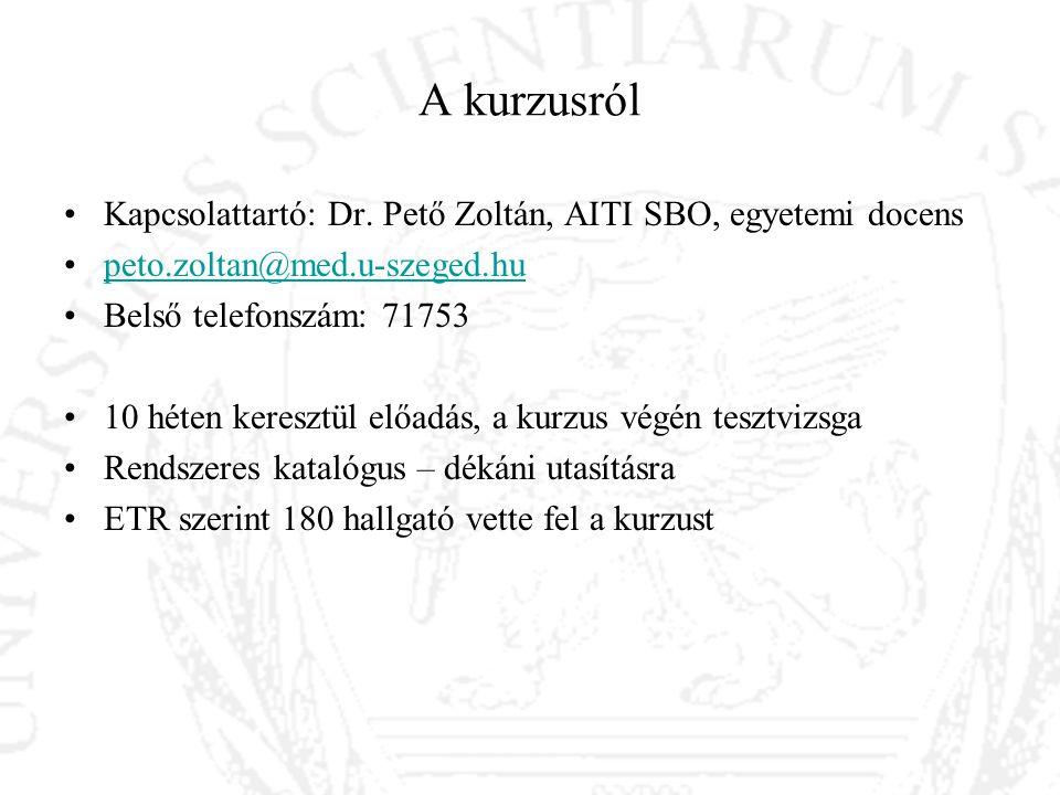 A kurzusról Kapcsolattartó: Dr. Pető Zoltán, AITI SBO, egyetemi docens peto.zoltan@med.u-szeged.hu Belső telefonszám: 71753 10 héten keresztül előadás
