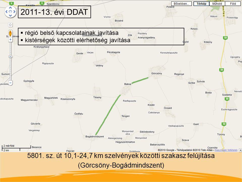 5801. sz. út 10,1-24,7 km szelvények közötti szakasz felújítása (Görcsöny-Bogádmindszent) 2011-13. évi DDAT  régió belső kapcsolatainak javítása  ki