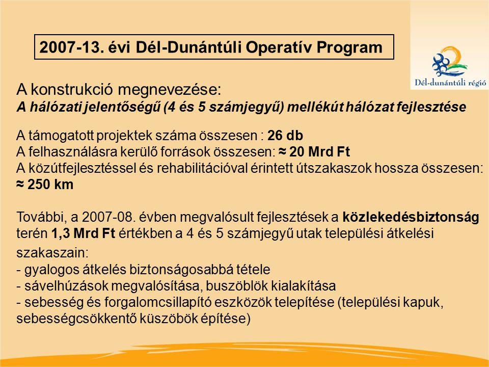 2007-13. évi Dél-Dunántúli Operatív Program A konstrukció megnevezése: A hálózati jelentőségű (4 és 5 számjegyű) mellékút hálózat fejlesztése A támoga