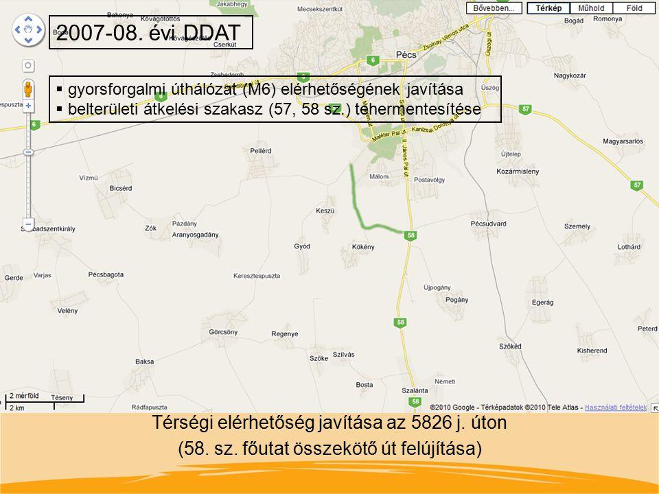 Térségi elérhetőség javítása az 5826 j. úton (58. sz. főutat összekötő út felújítása) 2007-08. évi DDAT  gyorsforgalmi úthálózat (M6) elérhetőségének