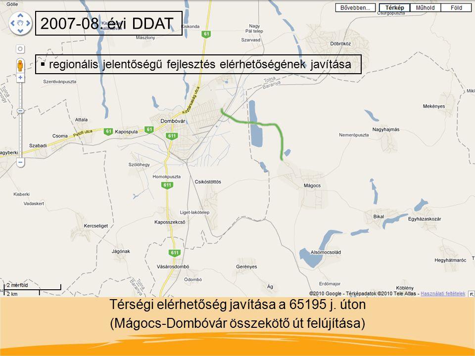 Térségi elérhetőség javítása a 65195 j. úton (Mágocs-Dombóvár összekötő út felújítása) 2007-08. évi DDAT  regionális jelentőségű fejlesztés elérhetős