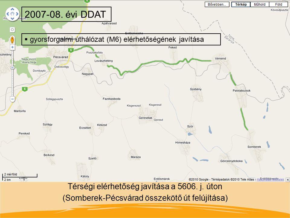 Térségi elérhetőség javítása a 5606. j. úton (Somberek-Pécsvárad összekötő út felújítása) 2007-08. évi DDAT  gyorsforgalmi úthálózat (M6) elérhetőség
