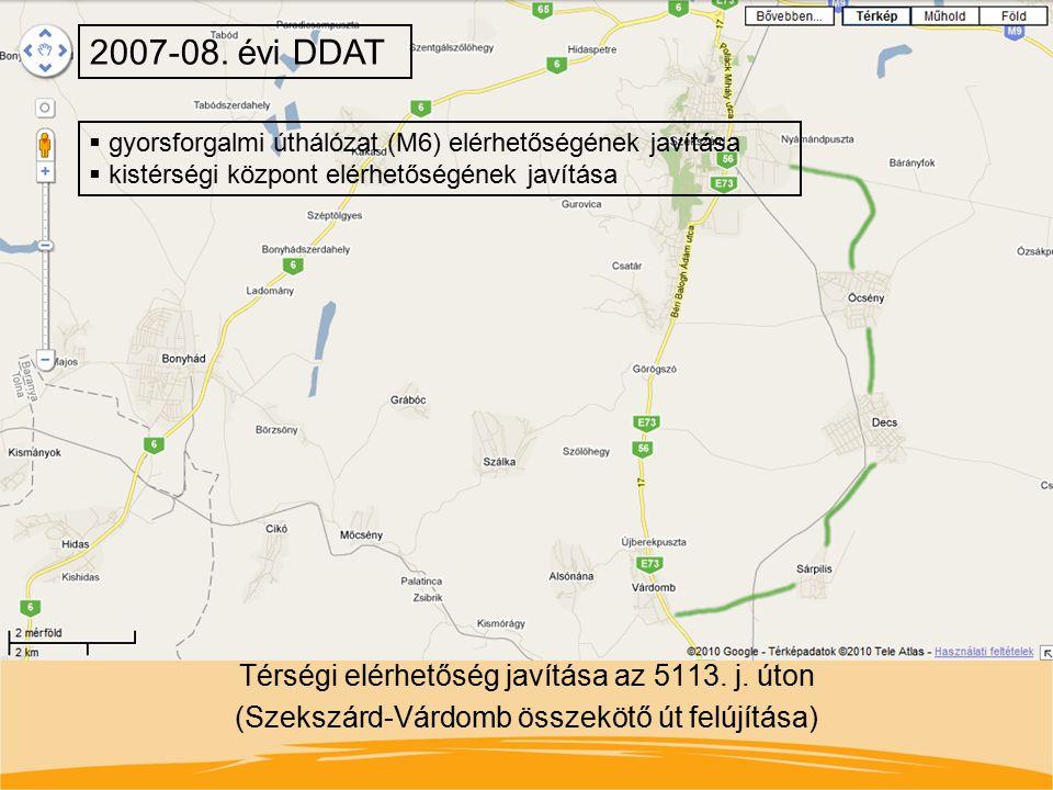 Térségi elérhetőség javítása az 5113. j. úton (Szekszárd-Várdomb összekötő út felújítása) 2007-08. évi DDAT  gyorsforgalmi úthálózat (M6) elérhetőség