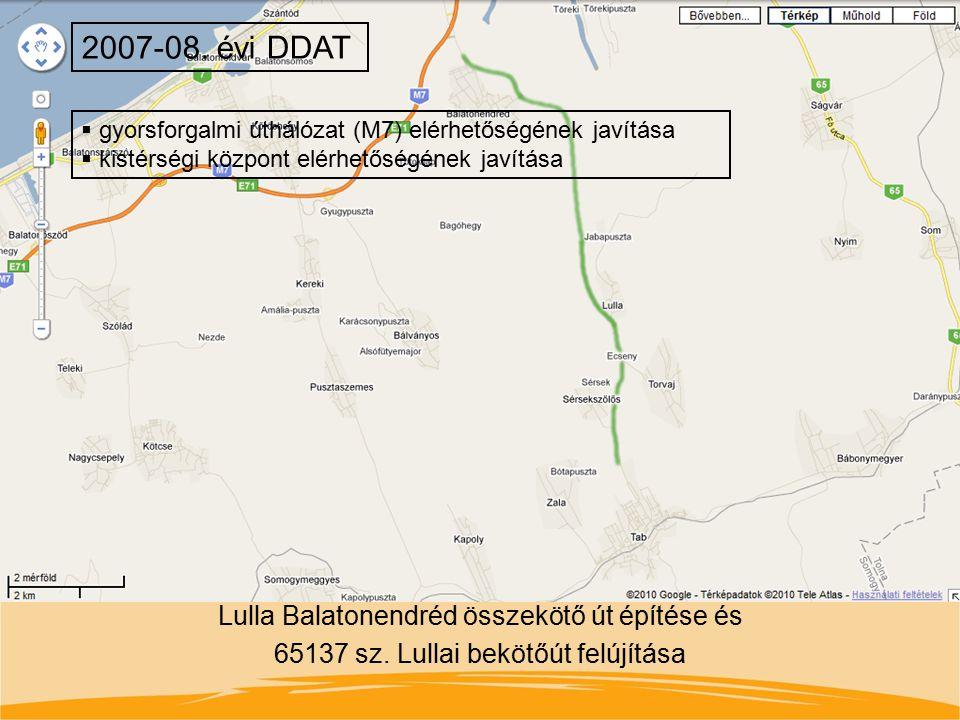 Lulla Balatonendréd összekötő út építése és 65137 sz. Lullai bekötőút felújítása 2007-08. évi DDAT  gyorsforgalmi úthálózat (M7) elérhetőségének javí