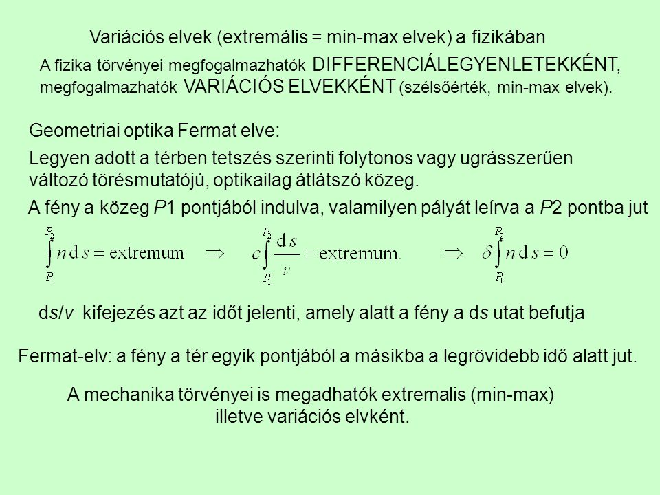 Variációs elvek (extremális = min-max elvek) a fizikában A fizika törvényei megfogalmazhatók DIFFERENCIÁLEGYENLETEKKÉNT, megfogalmazhatók VARIÁCIÓS EL