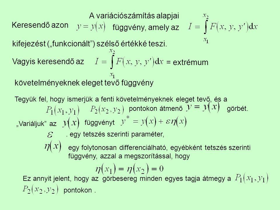 """A variációszámítás alapjai Keresendő azon függvény, amely az kifejezést (""""funkcionált"""") szélső értékké teszi. Vagyis keresendő az = extrémum követelmé"""