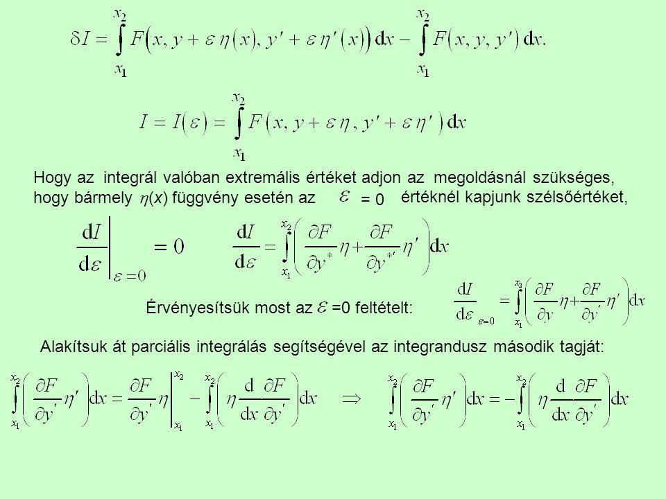 Hogy az integrál valóban extremális értéket adjon az megoldásnál szükséges, hogy bármely  (x) függvény esetén az értéknél kapjunk szélsőértéket, = 0
