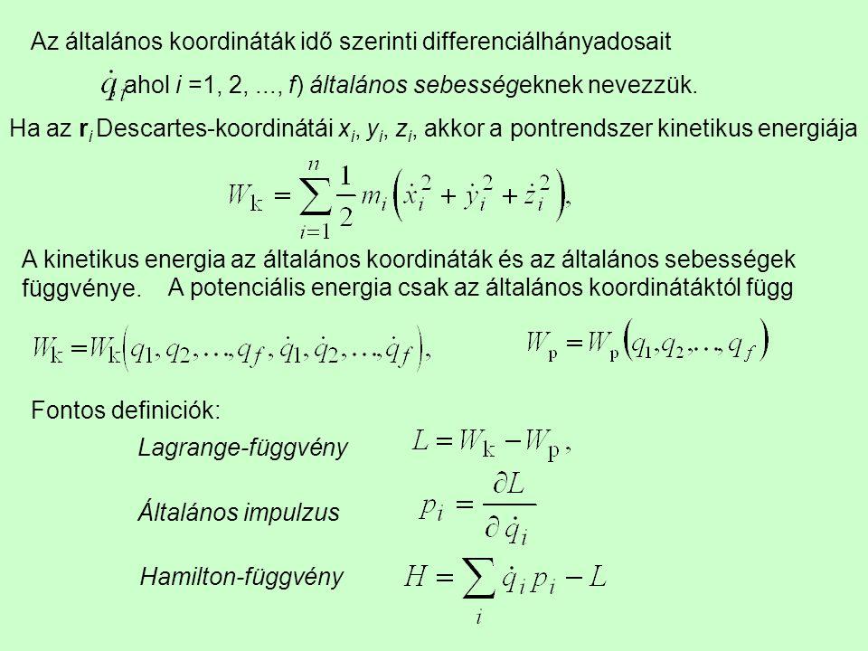 Az általános koordináták idő szerinti differenciálhányadosait, ahol i =1, 2,..., f) általános sebességeknek nevezzük. Ha az r i Descartes-koordinátái