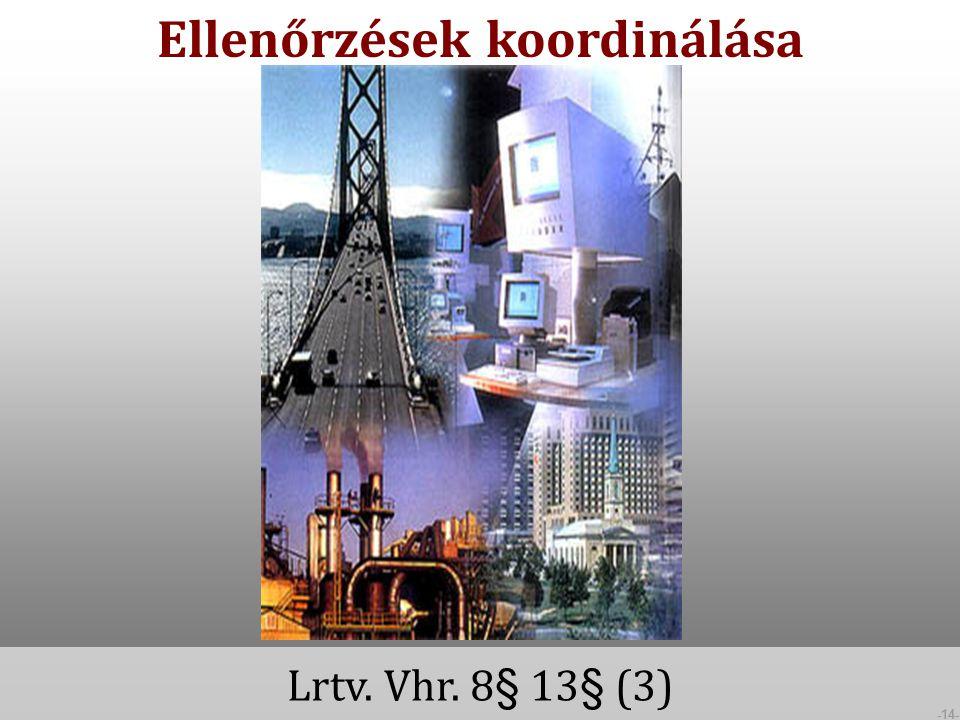 -14- Ellenőrzések koordinálása Lrtv. Vhr. 8§ 13§ (3)