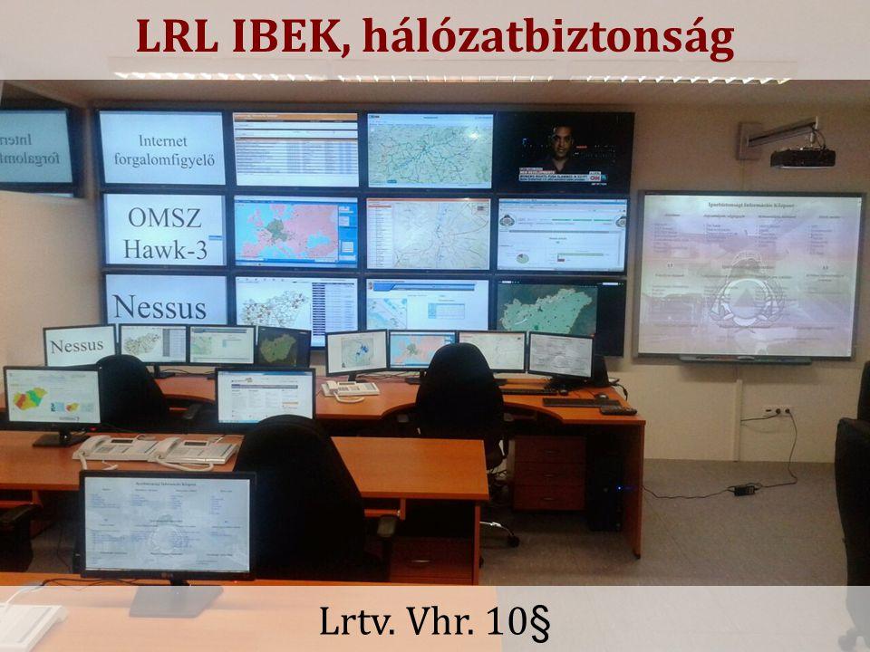 -17- LRL IBEK, hálózatbiztonság Lrtv. Vhr. 10§